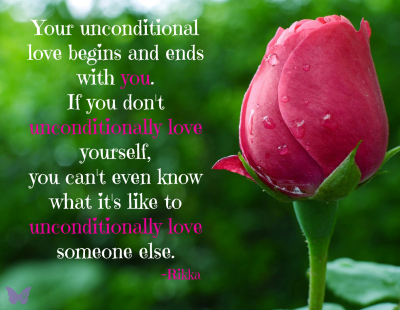 your unconditional love begins and ends with you