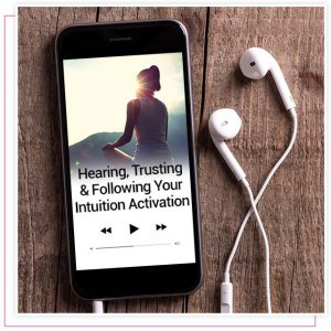 Hearing, Trusting & Following Your Intuition Activation