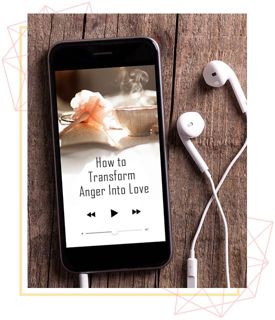 how to transform anger into love
